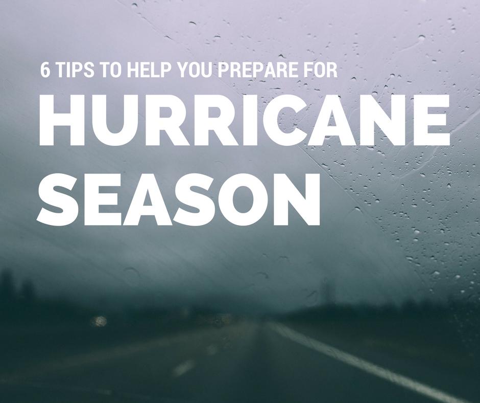 6 Tips to Help you Prepare for Hurricane Season