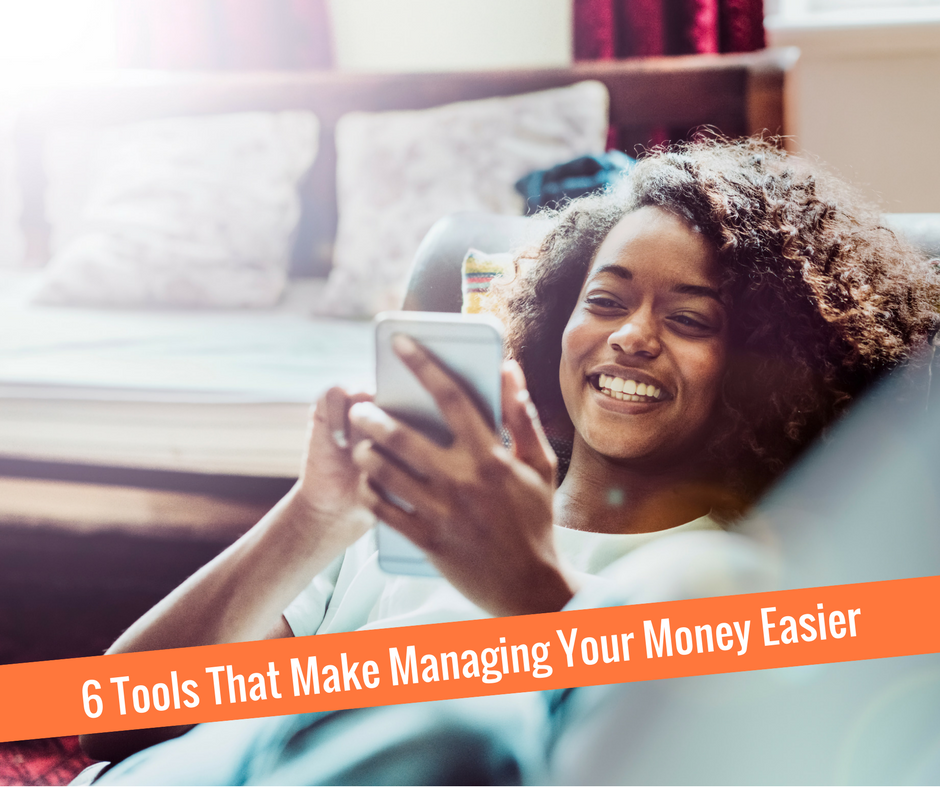 6 Tools That Make Managing Your Money Easier