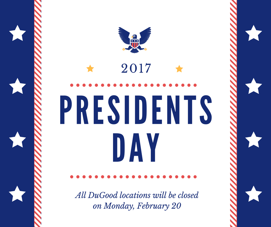 DuGood To Close in Honor of Presidents Day