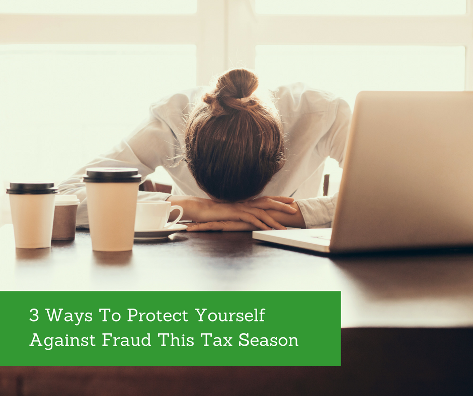 3 Ways to Protect Yourself From Fraud This Tax Season